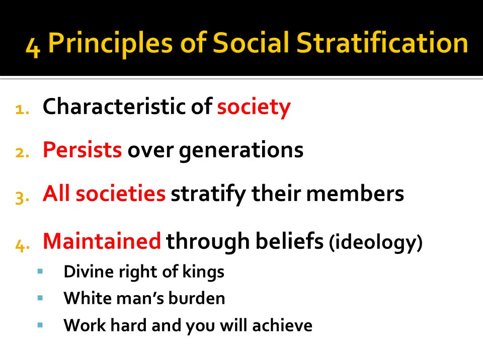 1. Characteristic of society 2. Persists over generations 3. All societies stratify their members 4. Maintained through beliefs (ideology)  Divine ri