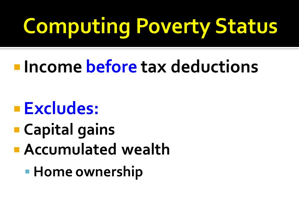  Income before tax deductions  Excludes:  Capital gains  Accumulated wealth  Home ownership