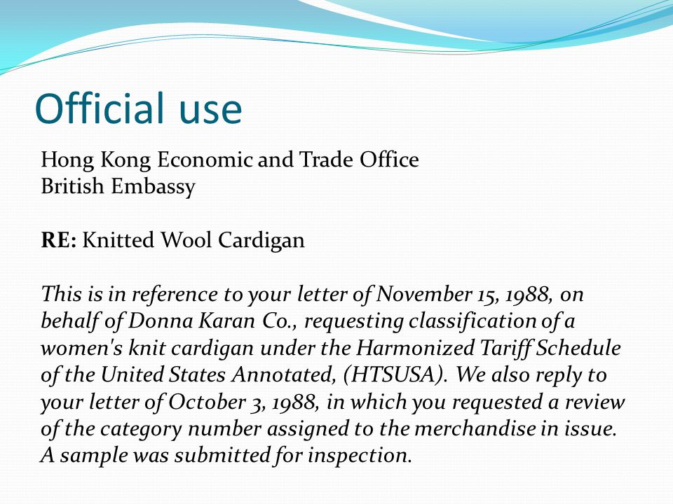 Official use Hong Kong Economic and Trade Office British Embassy RE: Knitted Wool Cardigan This is in reference to your letter of November 15, 1988, on behalf of Donna Karan Co., requesting classification of a women s knit cardigan under the Harmonized Tariff Schedule of the United States Annotated, (HTSUSA).