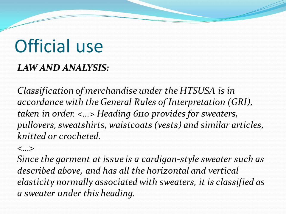 Official use LAW AND ANALYSIS: Classification of merchandise under the HTSUSA is in accordance with the General Rules of Interpretation (GRI), taken in order.