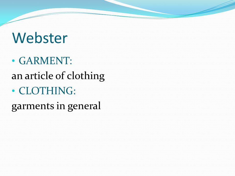 Webster GARMENT: an article of clothing CLOTHING: garments in general