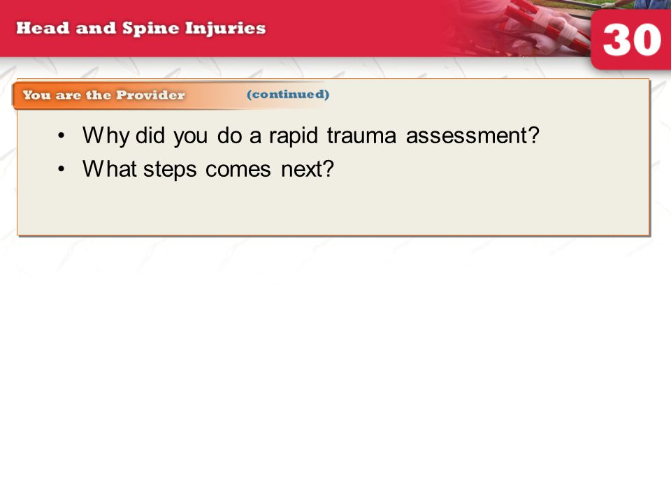 You are the provider continued (2 of 2) Why did you do a rapid trauma assessment.