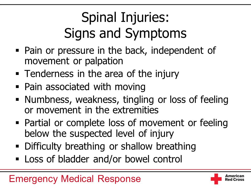 Emergency Medical Response Spinal Injuries: Signs and Symptoms  Pain or pressure in the back, independent of movement or palpation  Tenderness in th