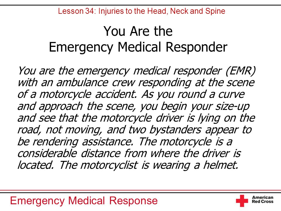 Emergency Medical Response You Are the Emergency Medical Responder You are the emergency medical responder (EMR) with an ambulance crew responding at