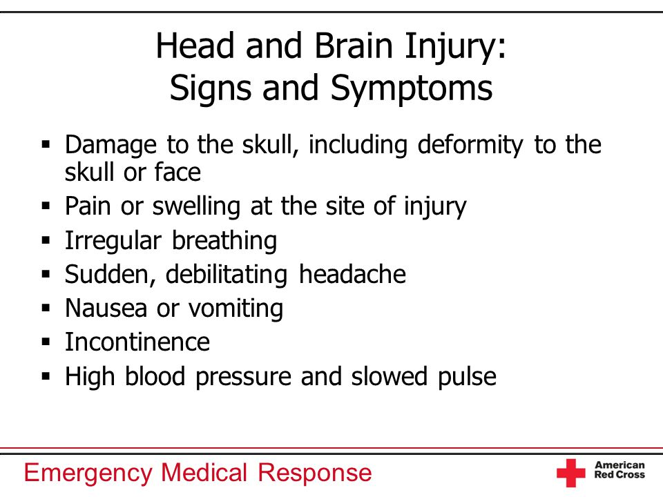 Emergency Medical Response Head and Brain Injury: Signs and Symptoms  Damage to the skull, including deformity to the skull or face  Pain or swellin