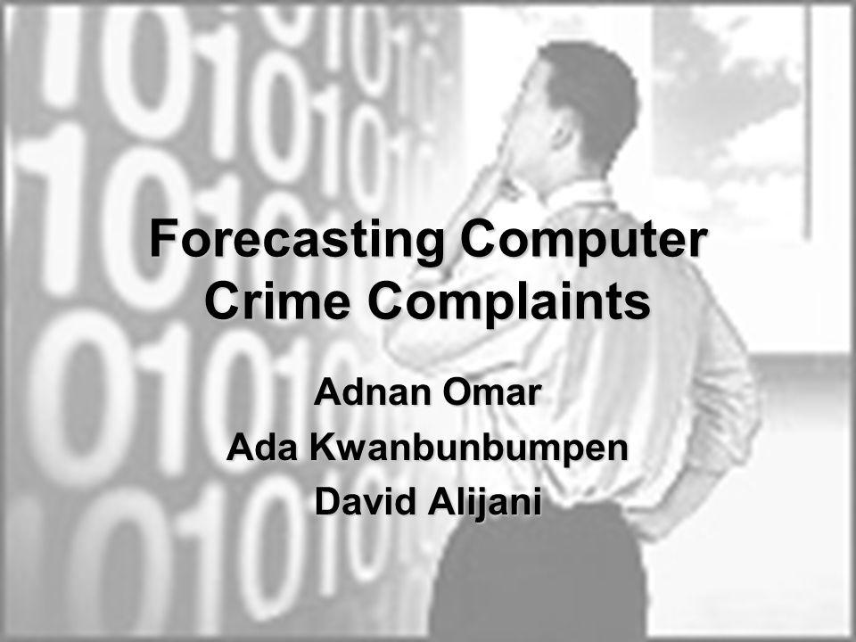 Forecasting Computer Crime Complaints Adnan Omar Ada Kwanbunbumpen David Alijani