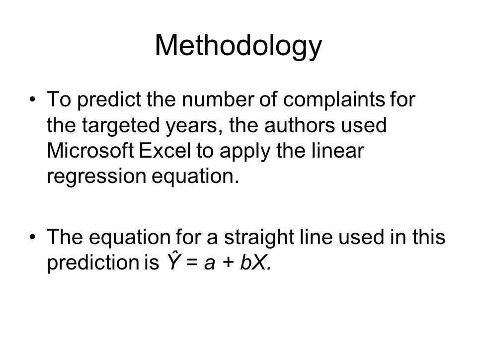 Methodology To predict the number of complaints for the targeted years, the authors used Microsoft Excel to apply the linear regression equation.