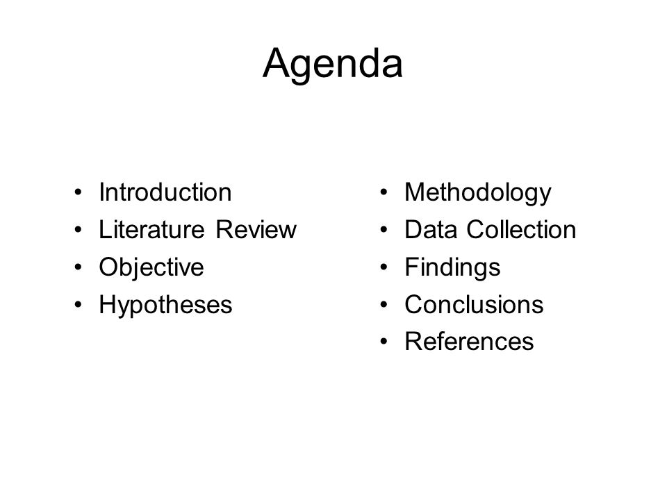 Agenda Introduction Literature Review Objective Hypotheses Methodology Data Collection Findings Conclusions References