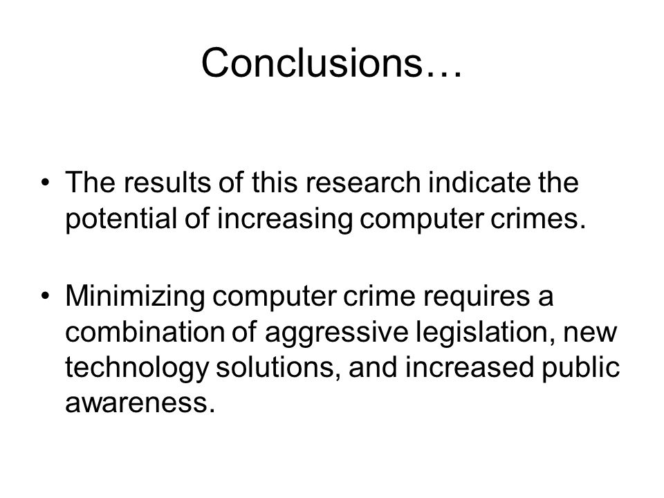 Conclusions… The results of this research indicate the potential of increasing computer crimes.