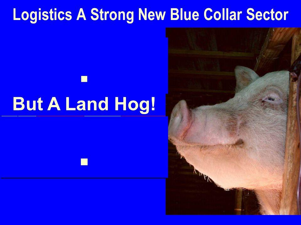 26 Logistics A Strong New Blue Collar Sector But A Land Hog!..