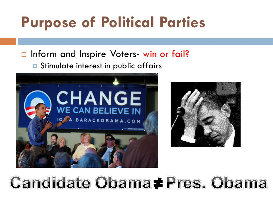 Purpose of Political Parties  Inform and Inspire Voters- win or fail.