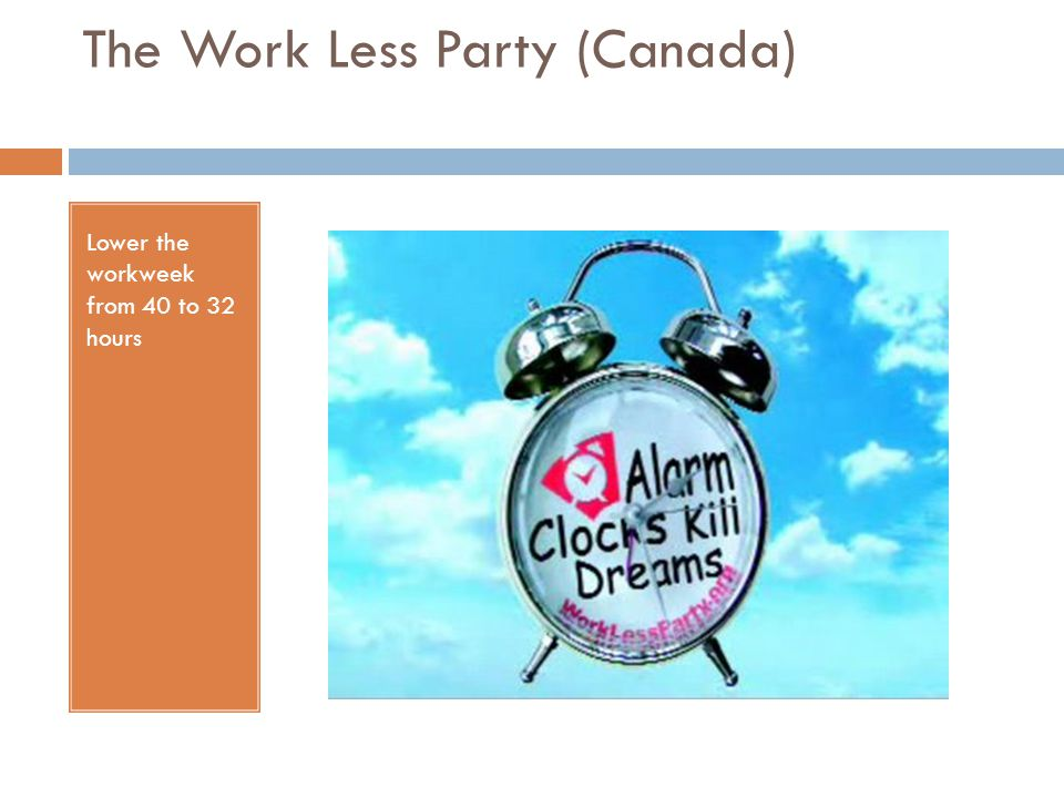 The Work Less Party (Canada) Lower the workweek from 40 to 32 hours