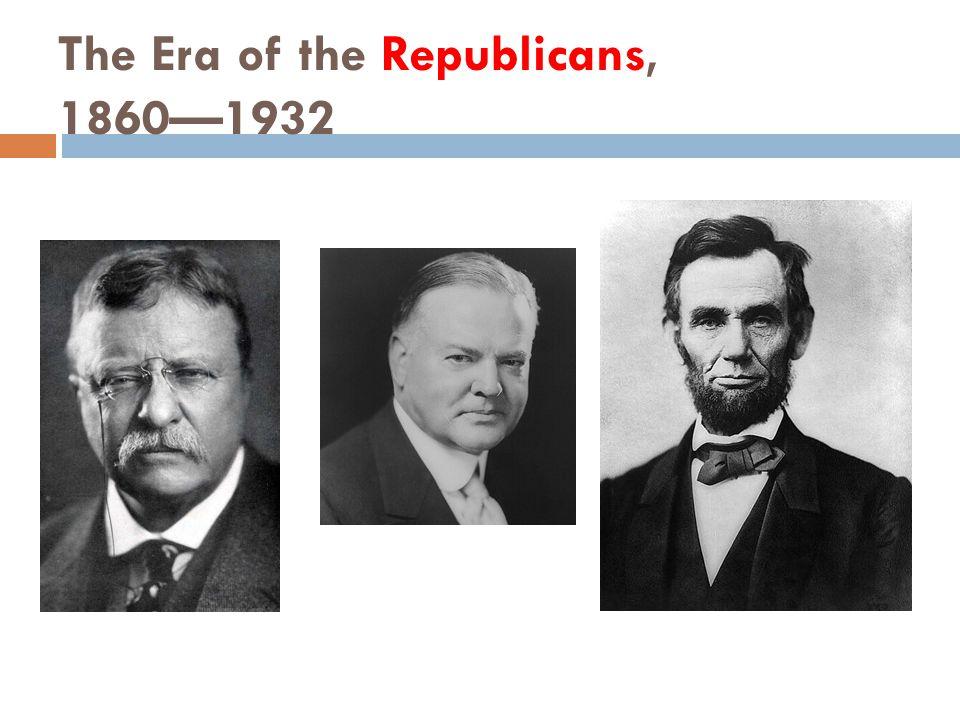 The Era of the Republicans, 1860—1932
