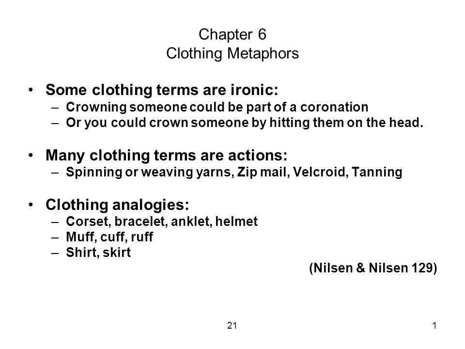 211 Chapter 6 Clothing Metaphors Some clothing terms are ironic: –Crowning someone could be part of a coronation –Or you could crown someone by hitting them on the head.