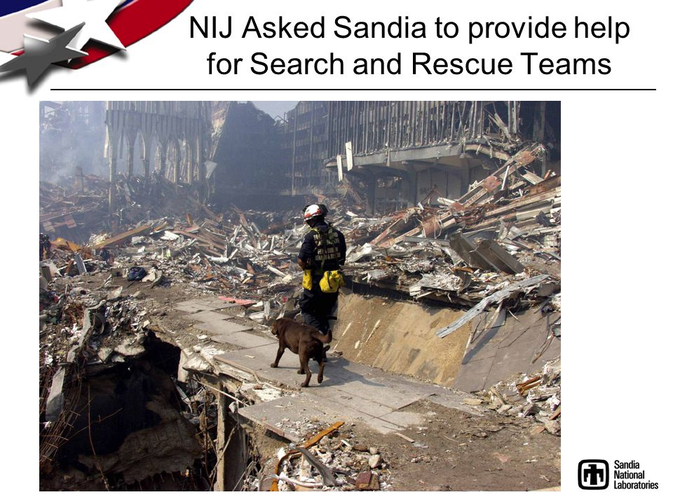 NIJ Asked Sandia to provide help for Search and Rescue Teams