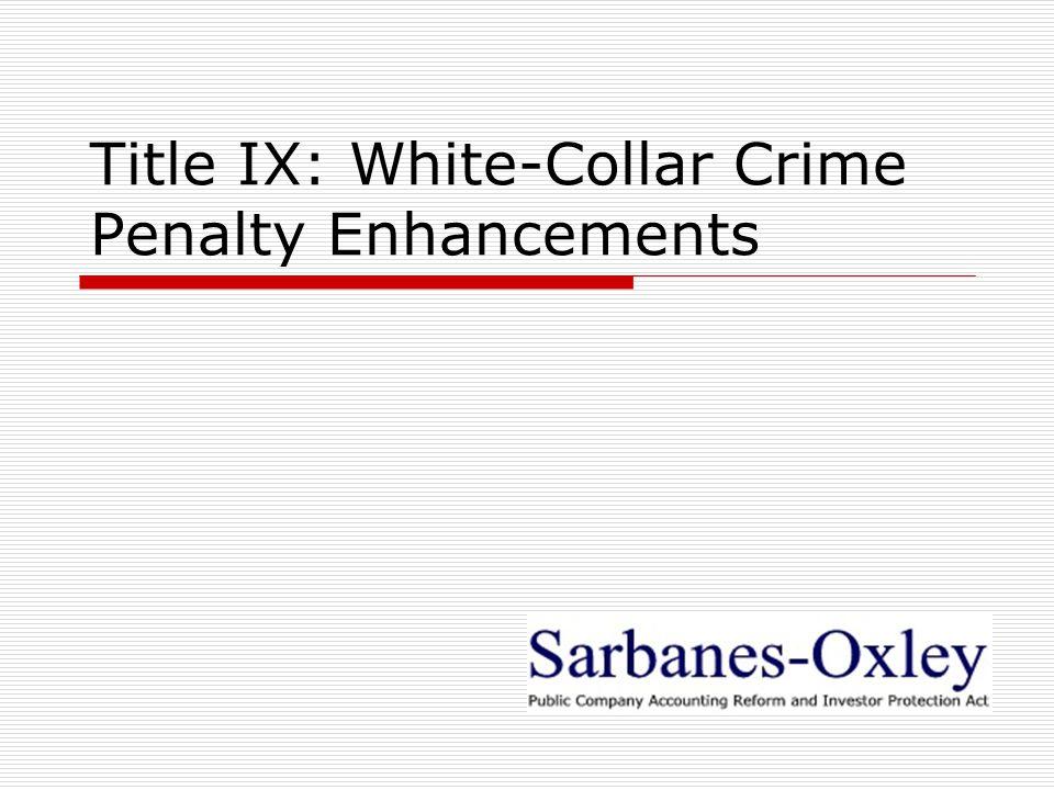 Title IX: White-Collar Crime Penalty Enhancements
