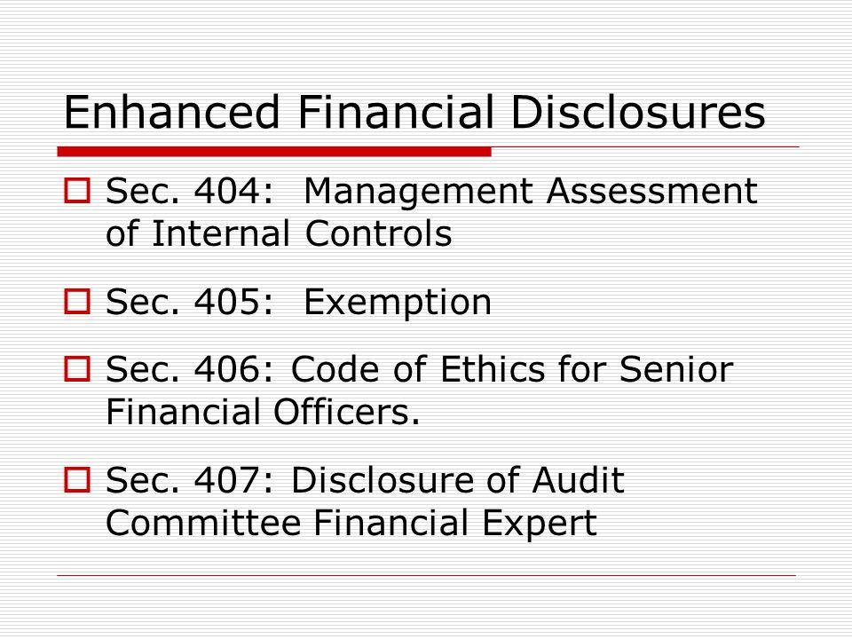 Enhanced Financial Disclosures  Sec. 404: Management Assessment of Internal Controls  Sec.