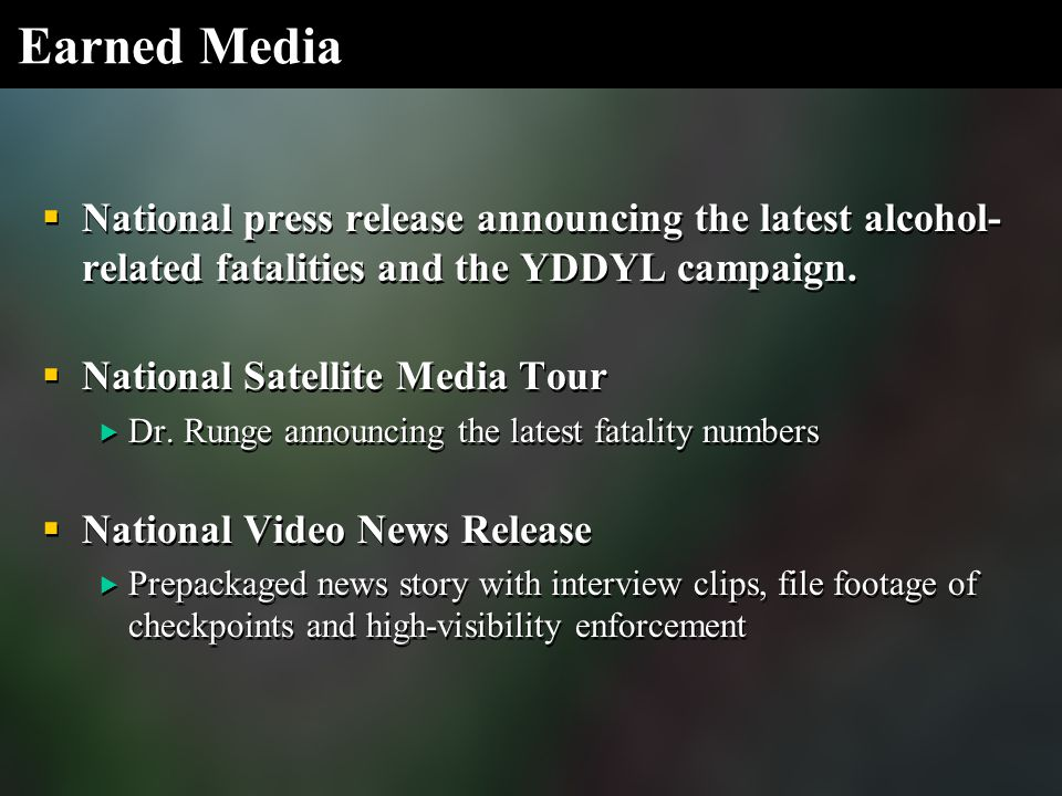 Earned Media  National press release announcing the latest alcohol- related fatalities and the YDDYL campaign.