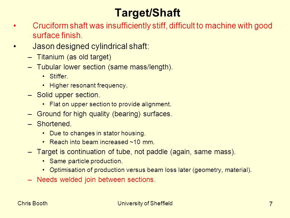 Chris BoothUniversity of Sheffield 7 Target/Shaft Cruciform shaft was insufficiently stiff, difficult to machine with good surface finish.