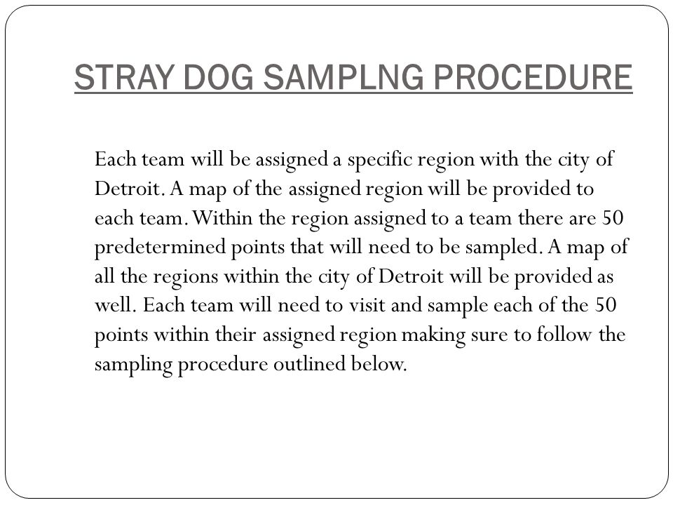 STRAY DOG SAMPLNG PROCEDURE Each team will be assigned a specific region with the city of Detroit.