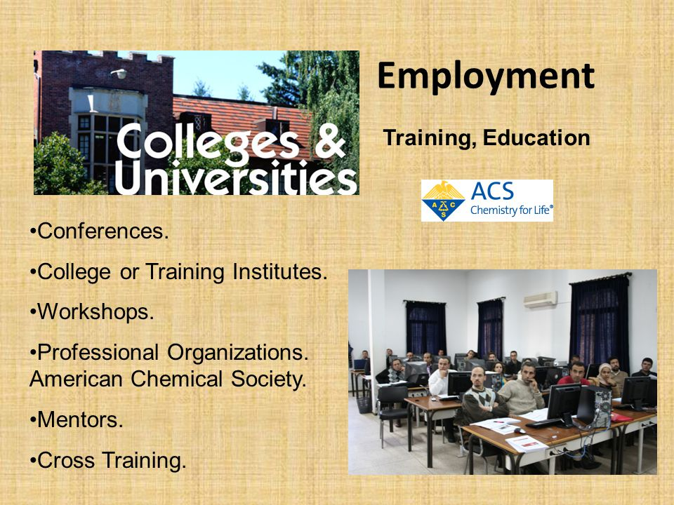 Employment Training, Education Conferences. College or Training Institutes. Workshops. Professional Organizations. American Chemical Society. Mentors.