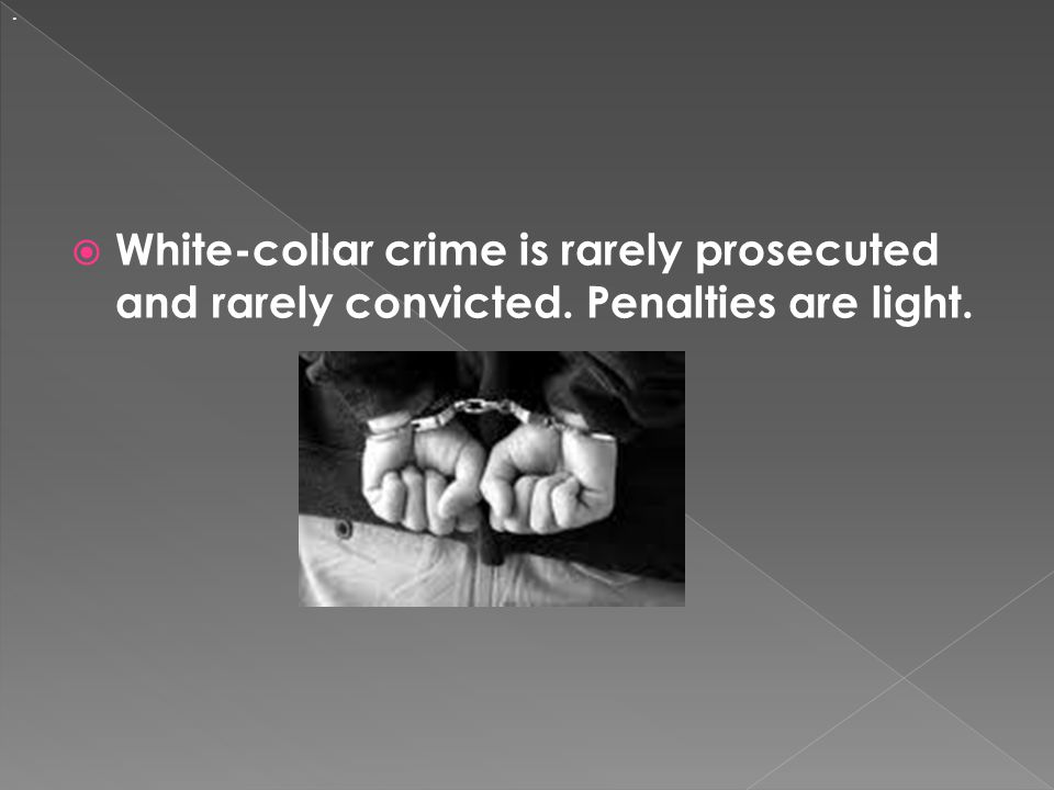  White-collar crime tends to be made up of complex, sophisticated, and relatively technical actions.