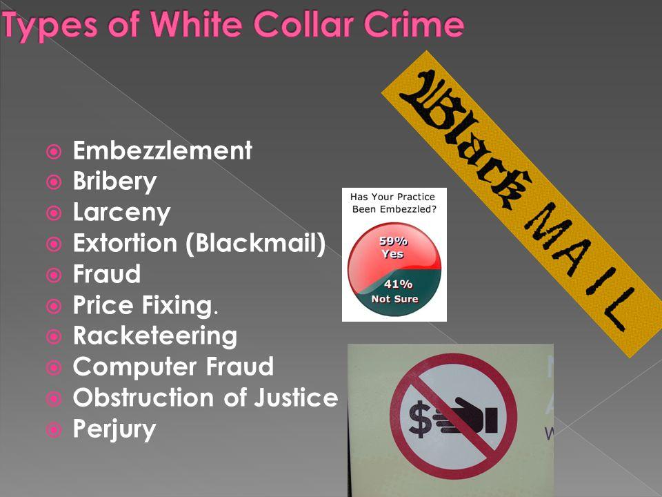  Embezzlement  Bribery  Larceny  Extortion (Blackmail)  Fraud  Price Fixing.