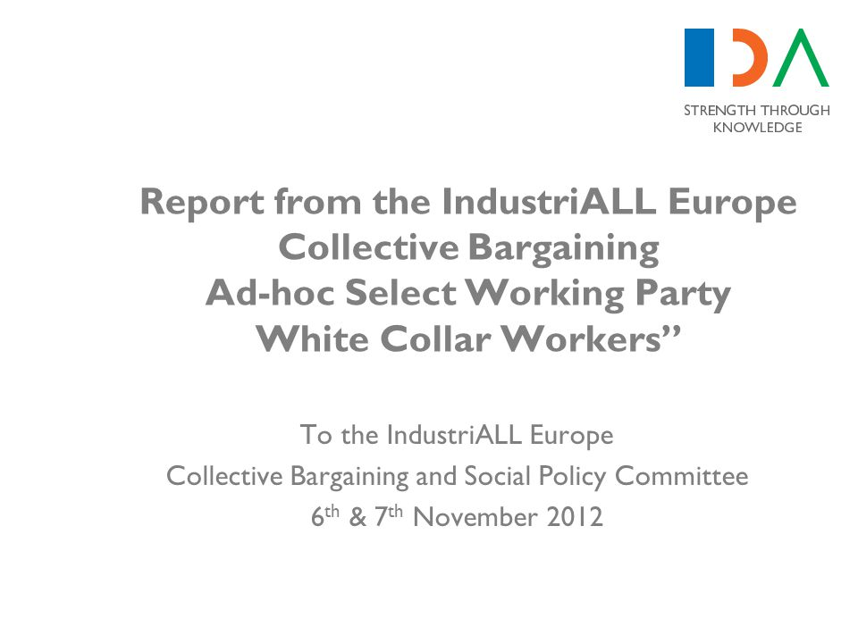 "Report from the IndustriALL Europe Collective Bargaining Ad-hoc Select Working Party White Collar Workers"" To the IndustriALL Europe Collective Bargai"