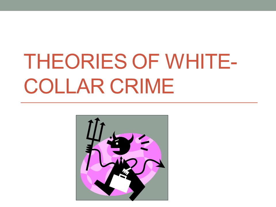 Theories of White-Collar Crime— Benson: Denying a Guilty Mind Decision-making by respectable offenders Accounts are also shaped by the specific criminal enterprises in which they are engaged Antitrust violators Focused on the everyday character and historical continuity of their offenses and argued they were following established and necessary industry practices Need to make profit to survive Their actions were blameless and a harmless business practice Were very critical of the motives and tactics of prosecutors Compared their crimes to the crimes of street criminals