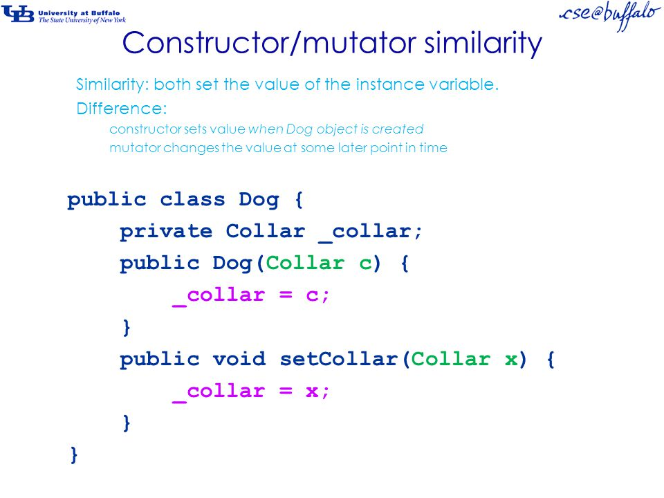 Constructor/mutator similarity Similarity: both set the value of the instance variable.