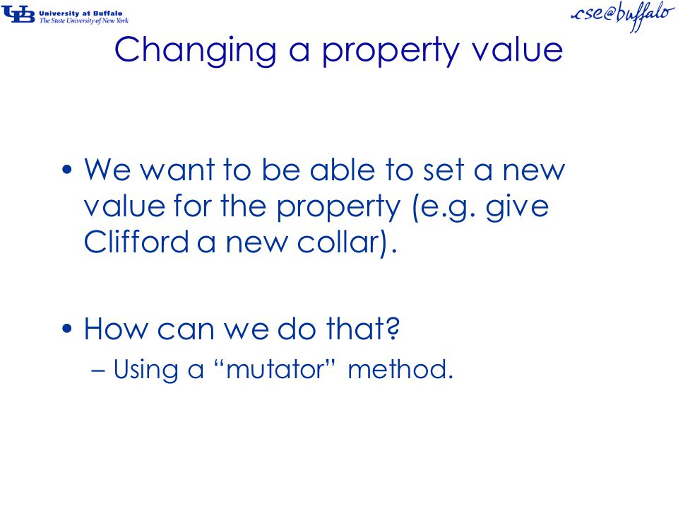 Changing a property value We want to be able to set a new value for the property (e.g.