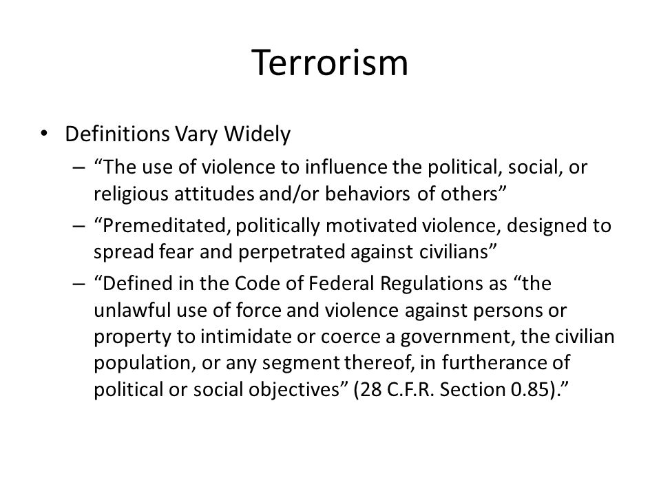 """Terrorism Definitions Vary Widely – """"The use of violence to influence the political, social, or religious attitudes and/or behaviors of others"""" – """"Pre"""