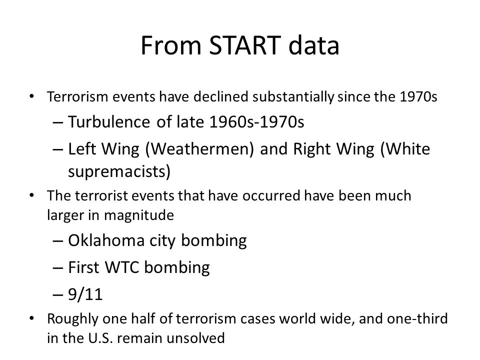 From START data Terrorism events have declined substantially since the 1970s – Turbulence of late 1960s-1970s – Left Wing (Weathermen) and Right Wing
