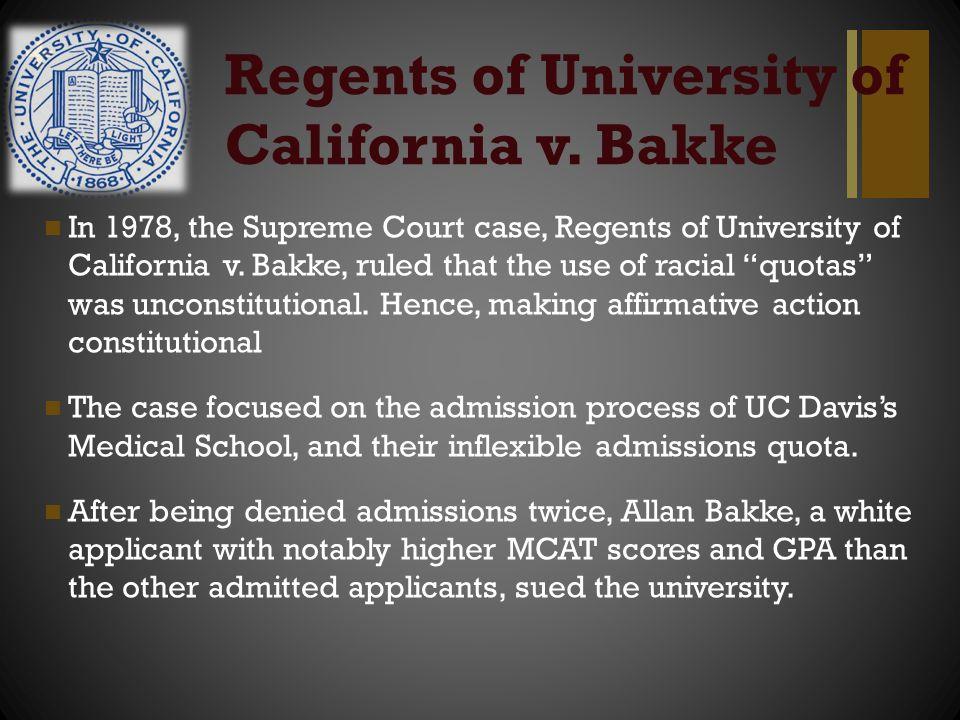 + Regents of University of California v. Bakke In 1978, the Supreme Court case, Regents of University of California v. Bakke, ruled that the use of ra