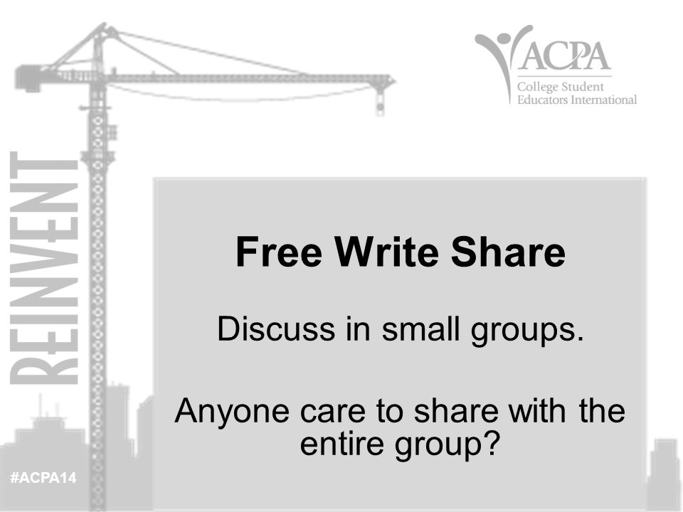 #ACPA14 Discuss in small groups. Anyone care to share with the entire group Free Write Share