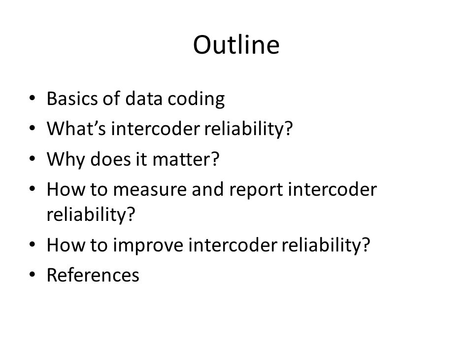 Data Coding Basics Start from a codebook Exhaustive and mutually exclusive value options for each variable Use multiple variables to code overlapping values or multiple values for one observation