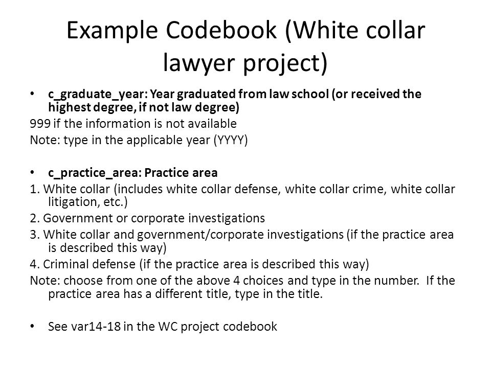 Example Codebook (White collar lawyer project) c_graduate_year: Year graduated from law school (or received the highest degree, if not law degree) 999