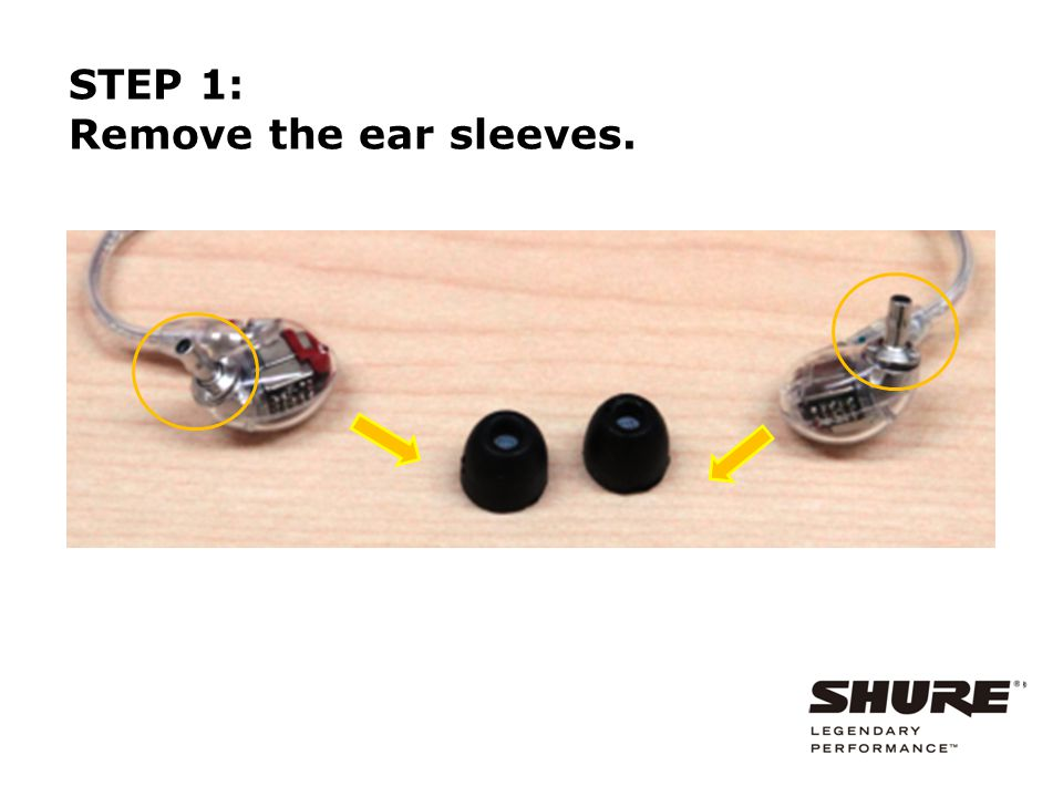 STEP 1: Remove the ear sleeves.