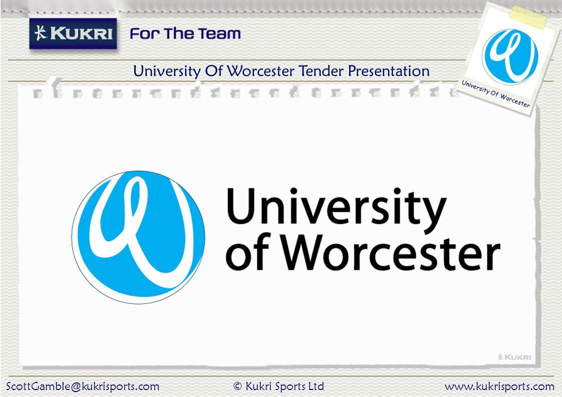 ScottGamble@kukrisports.com© Kukri Sports Ltdwww.kukrisports.com University Of Worcester University Of Worcester Tender Presentation