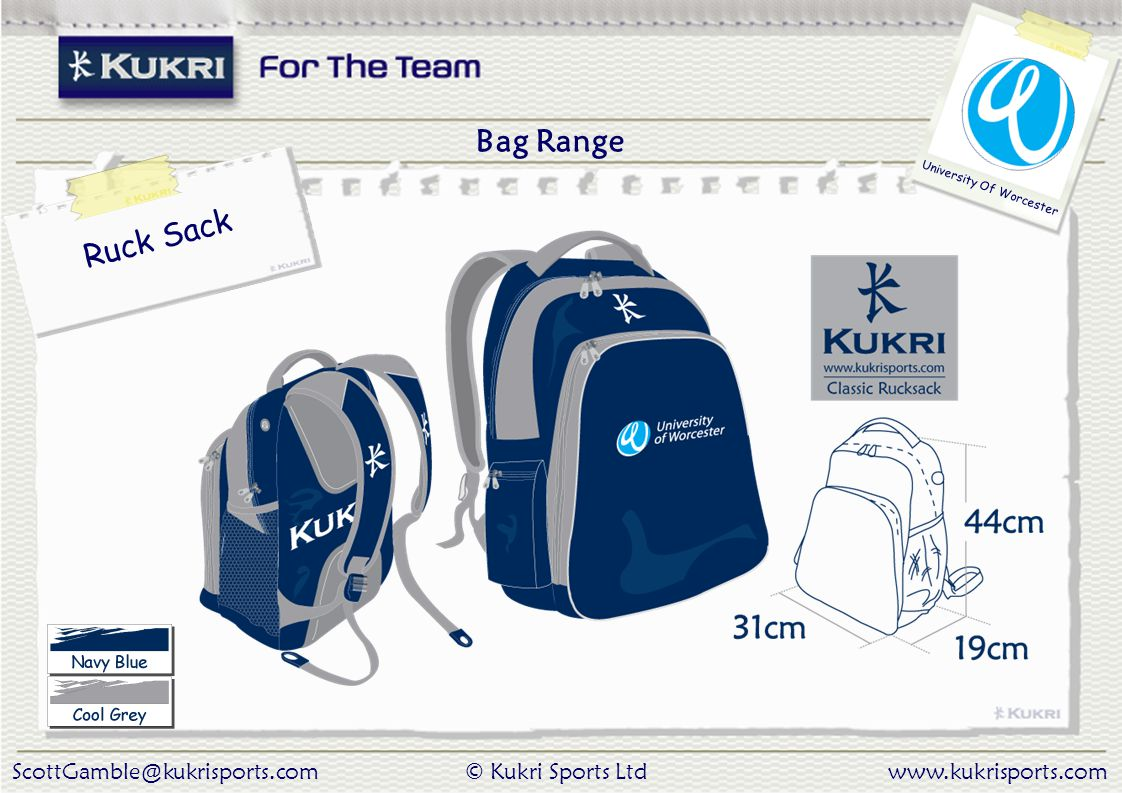 ScottGamble@kukrisports.com© Kukri Sports Ltdwww.kukrisports.com University Of Worcester Bag Range Ruck Sack