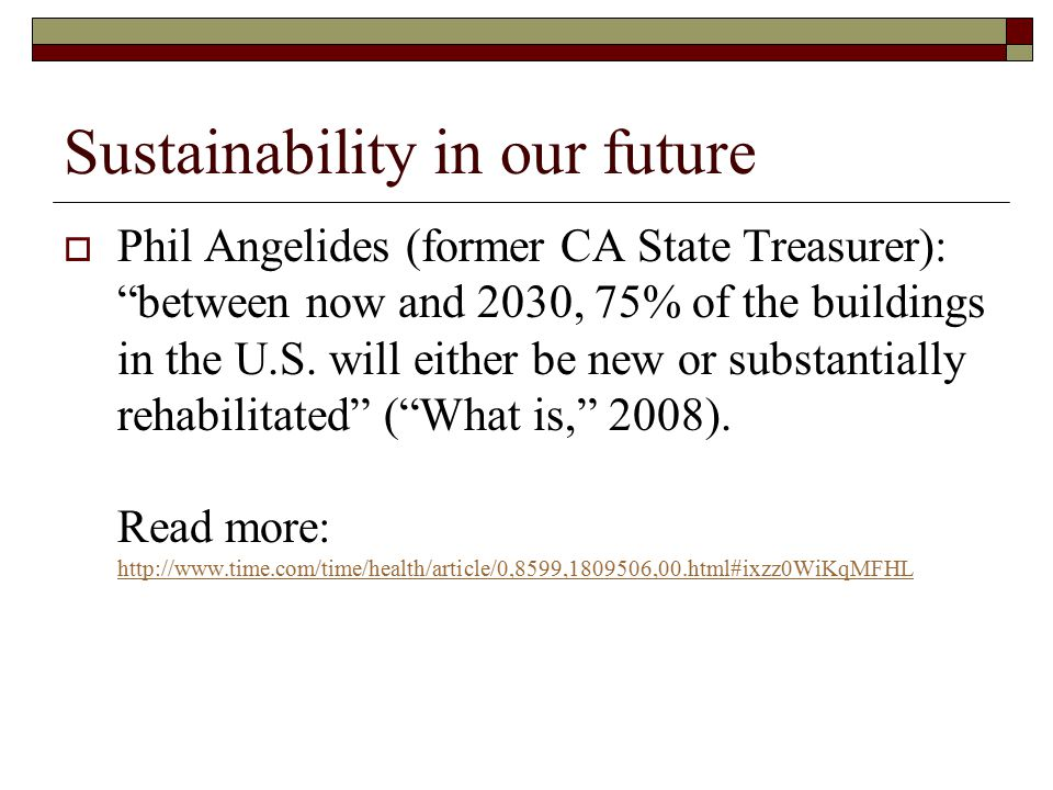Sustainability in our future  Phil Angelides (former CA State Treasurer): between now and 2030, 75% of the buildings in the U.S.