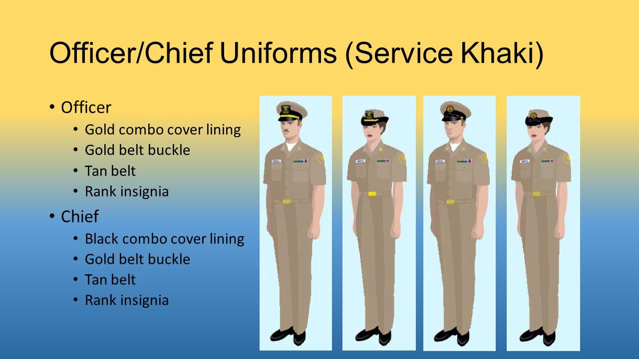 Officer/Chief Uniforms (Service Khaki) Officer Gold combo cover lining Gold belt buckle Tan belt Rank insignia Chief Black combo cover lining Gold bel