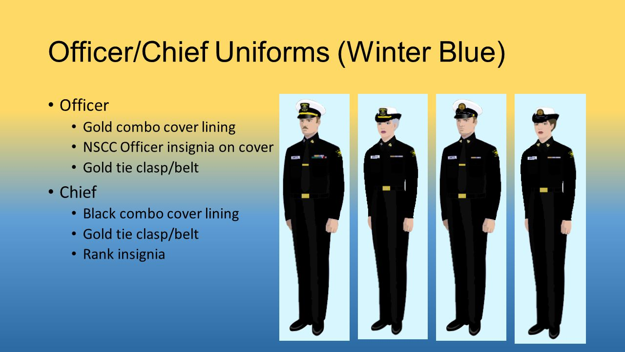 Officer/Chief Uniforms (Winter Blue) Officer Gold combo cover lining NSCC Officer insignia on cover Gold tie clasp/belt Chief Black combo cover lining