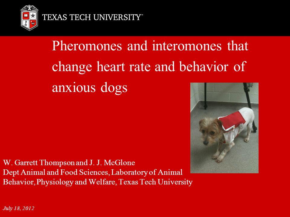 Pheromones and interomones that change heart rate and behavior of anxious dogs W. Garrett Thompson and J. J. McGlone Dept Animal and Food Sciences, La