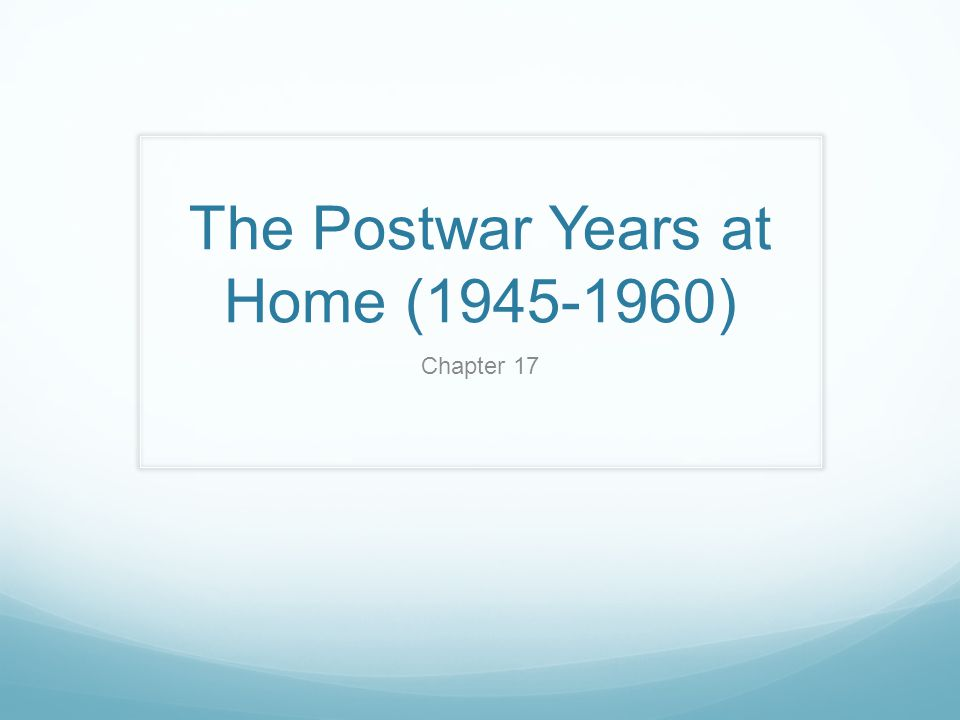 The Postwar Years at Home (1945-1960) Chapter 17