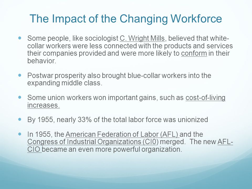 The Impact of the Changing Workforce Some people, like sociologist C. Wright Mills, believed that white- collar workers were less connected with the p