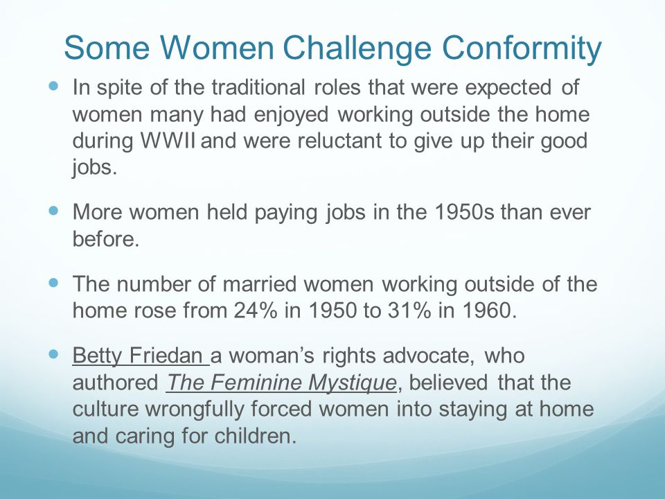 Some Women Challenge Conformity I n spite of the traditional roles that were expected of women many had enjoyed working outside the home during WWII a