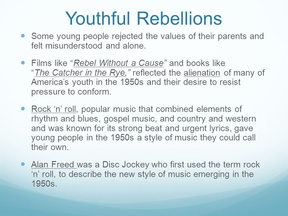 """Youthful Rebellions Some young people rejected the values of their parents and felt misunderstood and alone. Films like """"Rebel Without a Cause"""" and bo"""