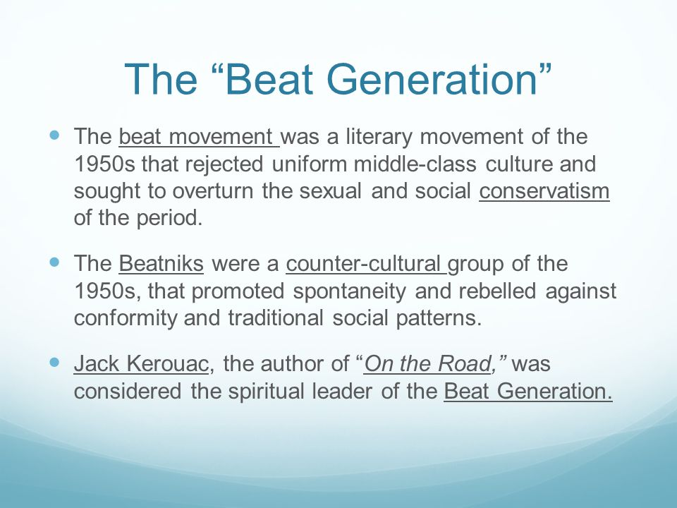 """The """"Beat Generation"""" The beat movement was a literary movement of the 1950s that rejected uniform middle-class culture and sought to overturn the sex"""