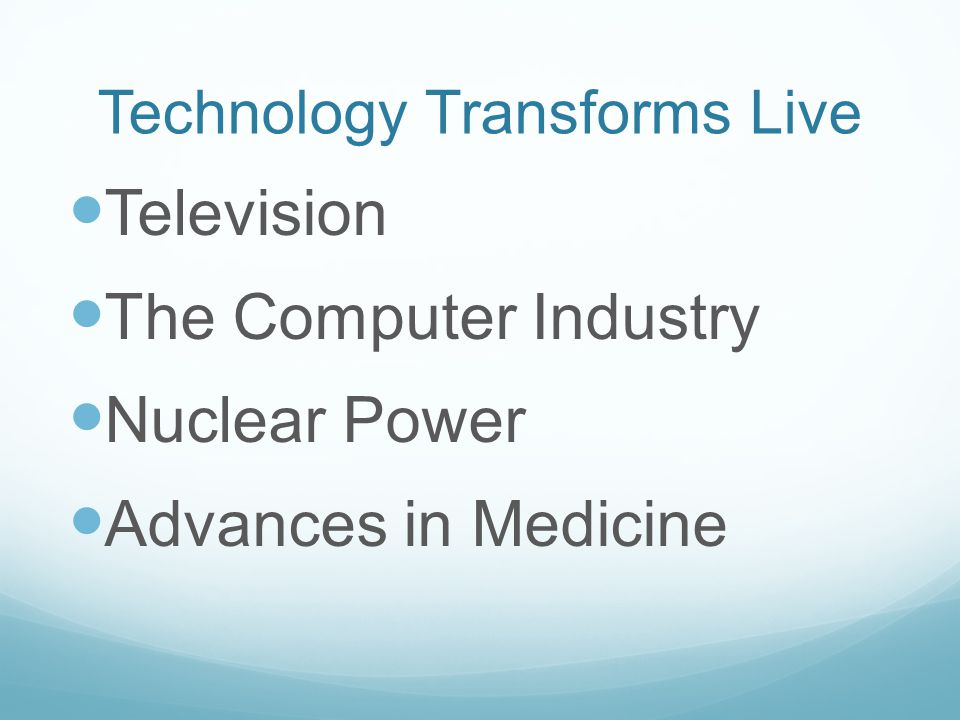 Technology Transforms Live Television The Computer Industry Nuclear Power Advances in Medicine